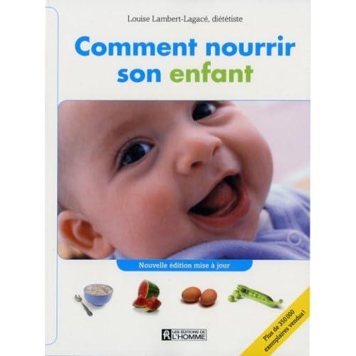 Comment nourrir son enfant: Du lait maternel au repas complet by Louise Lambert-Lagac? (March 26,2007)