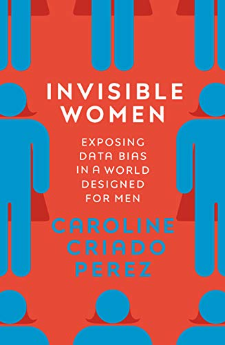 Invisible Women: Exposing Data Bias in a World Designed for Men (English Edition)
