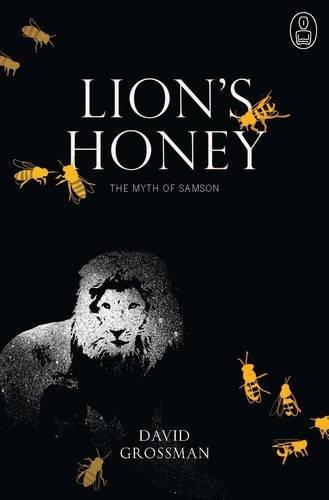 Lion's Honey: The Myth of Samson (Myths) por David Grossman