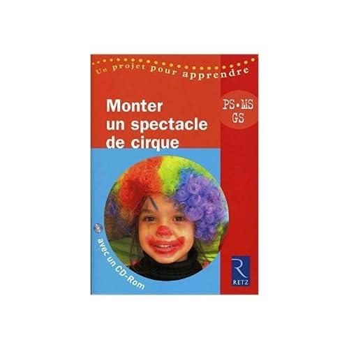 Monter un Spectacle de cirque - PS, MS, GS - avec 1 Cédérom de Solange Sanchis (Writer),Lysia Ménard (Writer) ( 5 février 2009 )