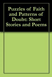 Puzzles of Faith and Patterns of Doubt: Short Stories and Poems