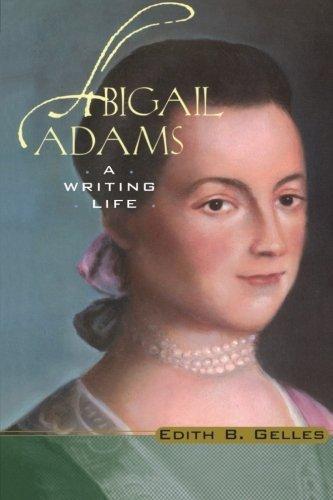 Abigail Adams: A Writing Life by Edith B. Gelles (2002-02-08)