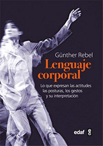 El lenguaje corporal: Lo que expresan las actitudes físicas, las posturas, los gestos y su interpretación (Psicología y Autoayuda) por Günther Rebel