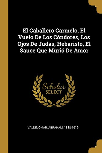 El Caballero Carmelo, El Vuelo De Los Cóndores, Los Ojos De Judas, Hebaristo, El Sauce Que Murió De Amor