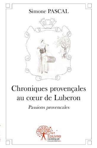 Chroniques Provencales au C?Ur de Luberon. par Simone Pascal