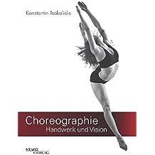 Choreographie - Handwerk und Vision: Fachbuch für Choreographen, Tänzer und Performer
