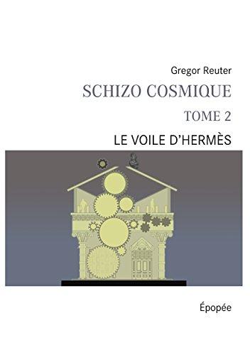 Schizo cosmique tome 2: Le voile d'hermès par Gregor Reuter