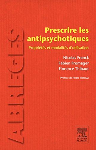 Prescrire les antipsychotiques: Propriétés et modalités d utilisation