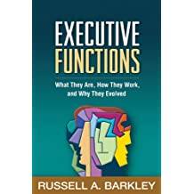 Executive Functions: What They Are, How They Work, and Why They Evolved (English Edition)