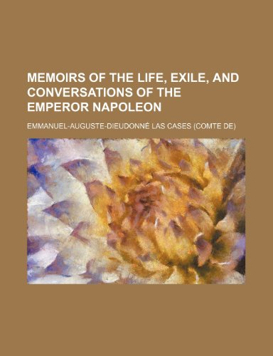 Memoirs of the Life, Exile, and Conversations of the Emperor Napoleon
