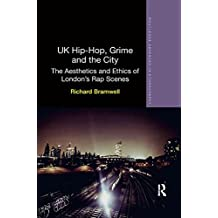 UK Hip-Hop, Grime and the City: The Aesthetics and Ethics of London's Rap Scenes (Routledge Advances in Ethnography)