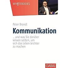 Kommunikation: … und was Sie darüber wissen sollten, um sich das Leben leichter zu machen (Whitebooks)