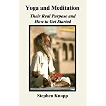 Yoga and Meditation: Their Real Purpose and How to Get Started by Stephen Knapp (2010-04-19)
