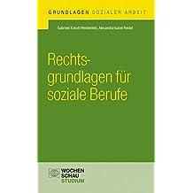 Rechtsgrundlagen für soziale Berufe (Grundlagen Sozialer Arbeit)