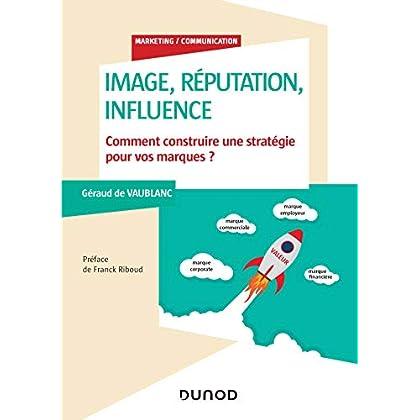 Image, influence et réputation : Comment construire une stratégie pour vos marques? (Marketing/Communication)