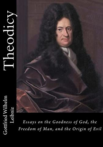 Theodicy: Essays on the Goodness of God, the Freedom of Man, and the Origin of Evil