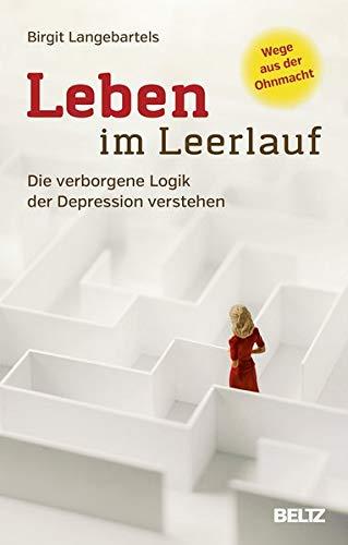 Leben im Leerlauf: Die verborgene Logik der Depression verstehen. Wege aus der Ohnmacht