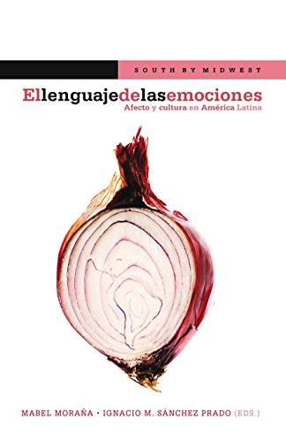 El lenguaje de las emociones: Afecto y cultura en América Latina. (South by Midwest nº 3) por Moraña