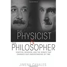Physicist and the Philosopher: Einstein, Bergson, and the Debate That Changed Our Understanding of Time