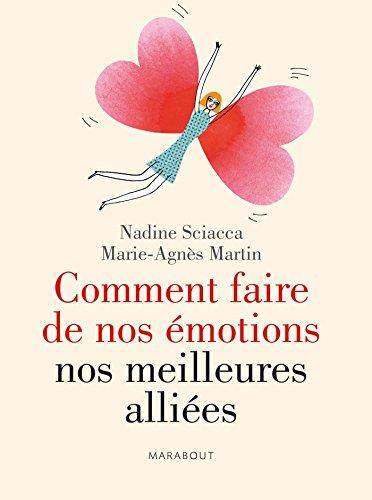 Comment faire de nos émotions nos meilleures alliées par Nadine Sciacca, Marie-Agnès Martin