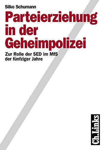 Parteierziehung in der Geheimpolizei: Zur Rolle der SED im MfS der fünfziger Jahre (Wissenschaftliche Reihe des Bundesbeauftragten für die Stasiunterlagen) (German Edition)