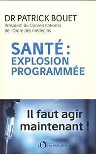 Santé : explosion programmée : Il faut agir maintenant ! par Patrick Bouet