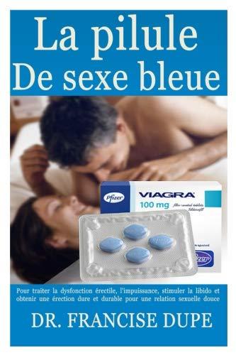 La Pilule de Sexe Bleue: Pour Traiter La Dysfonction Érectile, l'Impuissance, Stimuler La Libido Et Obtenir Une Érection Dure Et Durable Pour Une Relation Sexuelle Douce