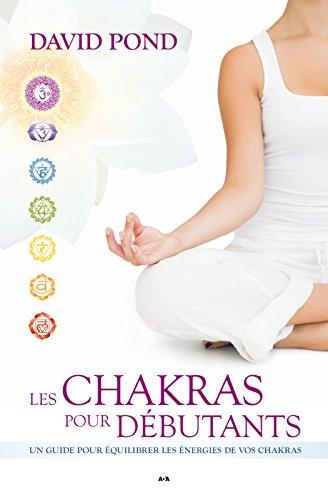 Les Chakras pour débutants: Un guide pour équilibrer les énergies de vos chakras par David Pond