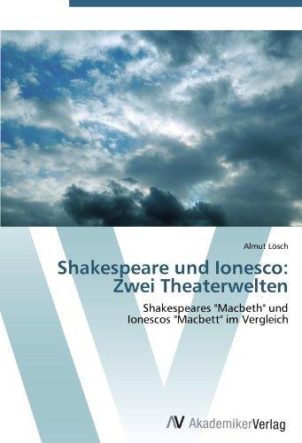 Shakespeare und Ionesco: Zwei Theaterwelten: Shakespeares Macbeth und Ionescos Macbett im Vergleich by Almut Lösch (2012-06-18)