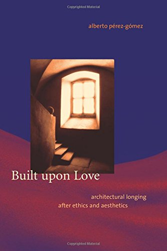 Built upon Love: Architectural Longing after Ethics and Aesthetics (MIT Press)