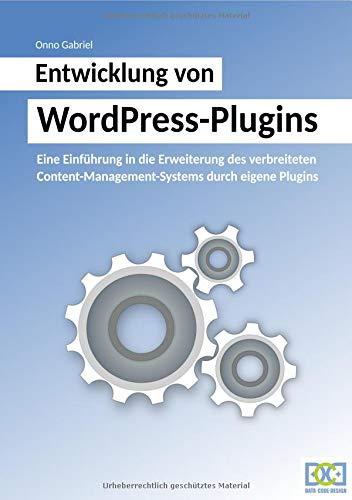 Entwicklung von WordPress-Plugins: Eine Einführung in die Erweiterung des verbreiteten Content-Management-Systems durch eigene Plugins