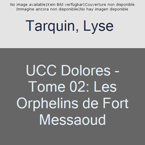 UCC Dolores - Tome 02: Les Orphelins de Fort Messaoud par Lyse Tarquin