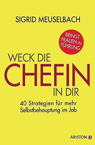 Weck die Chefin in dir: 40 Strategien für mehr Selbstbehauptung im Job (Krawatten Frauen)