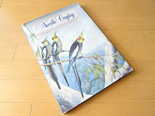 Neville Cayley's Parrots and Cockatoos: His Royal Zoological Society of N.S.W.Collection of Parrots and Cockatoos of Australia -