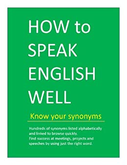HOW to SPEAK ENGLISH WELL  - Know your synonyms (HOW to SPEAK WELL) by [Ajanta]