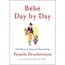 Bébé Day by Day: 100 Keys to French Parenting