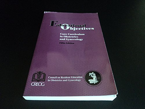 Educational Objectives: Core Curriculum for Residents in Obstetrics and Gynecology 5th Edition by CREOG (1996) Paperback