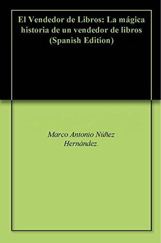 El Vendedor de Libros: La mágica historia de un vendedor de libros por Marco Antonio Núñez Hernández.