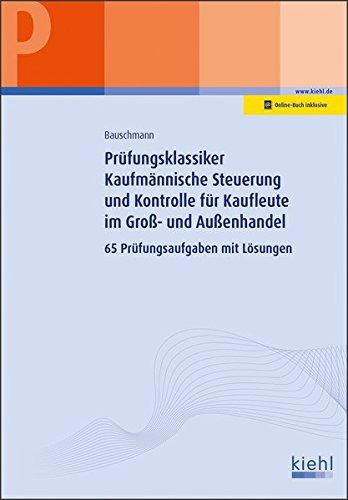 Prüfungsklassiker Kaufmännische Steuerung und Kontrolle für Kaufleute im Groß- und Außenhandel: 65 Prüfungsaufgaben mit Lösungen