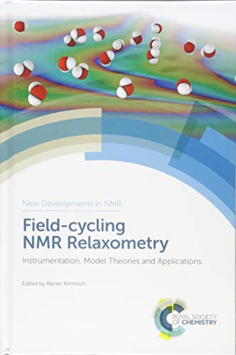 Field-cycling NMR Relaxometry: Instrumentation, Model Theories and Applications (New Developments in NMR, Band 18)