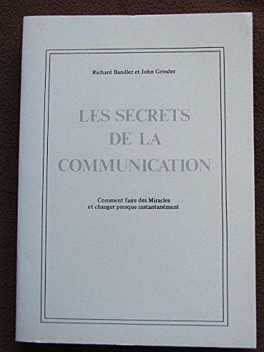 Les secrets de la communication. Comment faire des Miracles et changer presque instantanément.
