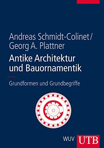 Antike Architektur und Bauornamentik: Grundformen und Grundbegriffe