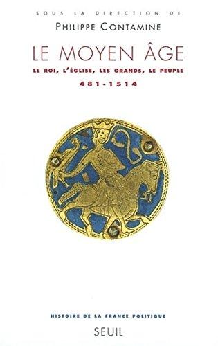 Le Moyen Age. : Le roi, l'Eglise, les grands, le peuple (481-1514) par Philippe Contamine, Olivier Guyotjeannin, Régine Le Jan