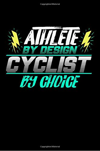 Athlete by Design Cyclist by Choice: Notebook & Journal For Cyclists and Cycling Lovers - Take Your Notes Or Gift It To Biking Fans Who Are On A ... The Time, Wide Ruled Paper (120 Pages, 6x9