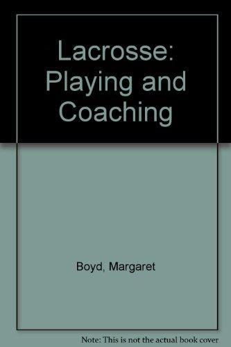 Lacrosse: Playing and Coaching por Margaret Boyd