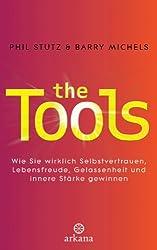 The Tools: Wie Sie wirklich Selbstvertrauen, Lebensfreude, Gelassenheit und innere Stärke gewinnen (German Edition)
