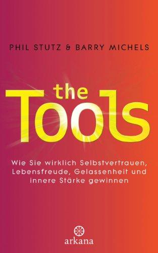 The Tools: Wie Sie wirklich Selbstvertrauen, Lebensfreude, Gelassenheit und innere Stärke gewinnen -