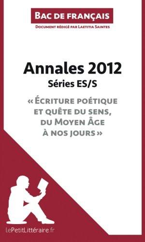 Bac de français 2012 - Annales Séries Es/S (Corrigé): Réussir Le Bac De Français