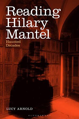 Reading Hilary Mantel: Haunted Decades
