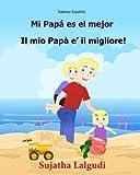 Italiano Espanol: Mi Papa es el mejor: Libro infantil ilustrado español-italiano (Edición bilingüe), Textos paralelos, libro para niños, libro italiano: Volume 7 (Libros bilingües: Italiano Español)